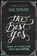 The Best Yes: Making Wise Decisions In The Midst Of Endless Demands (Paperback)