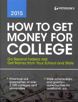 How to Get Money for College 2015 (Paperback)