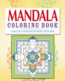 Mandalas Coloring Book: Fabulous Designs to Make Your Own (Paperback)