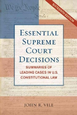 Essential Supreme Court Decisions: Summaries of Leading Cases in U.S. Constitutional Law (Paperback)