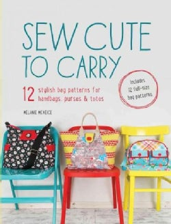 Sew Cute to Carry: 12 Stylish Bag Patterns for Handbags, Purses & Totes (Paperback)