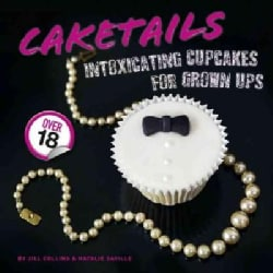 Caketails: Intoxicating Cupcakes for Grown Ups (Hardcover)
