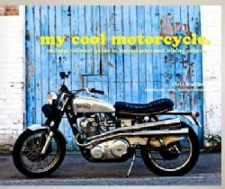 My Cool Motorcycle: an inspirational guide to motorcycles and biking culture (Hardcover)