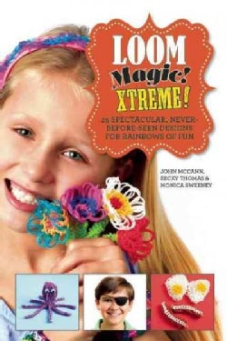 Loom Magic Xtreme!: 25 Spectacular, Never-Before-Seen Designs for Rainbows of Fun (Hardcover)