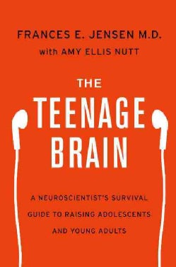 The Teenage Brain: A Neuroscientist's Survival Guide to Raising Adolescents and Young Adults (Hardcover)