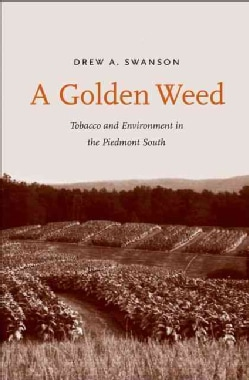 A Golden Weed: Tobacco and Environment in the Piedmont South (Hardcover)