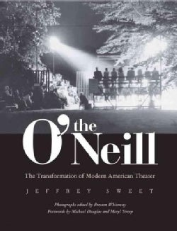 The O'Neill: The Transformation of Modern American Theater (Hardcover)