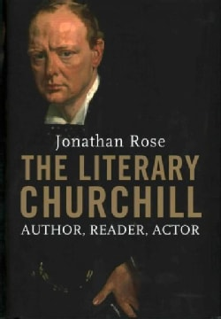 The Literary Churchill: Author, Reader, Actor (Hardcover)