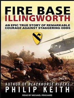 Fire Base Illingworth: An Epic True Story of Remarkable Courage Against Staggering Odds (CD-Audio)