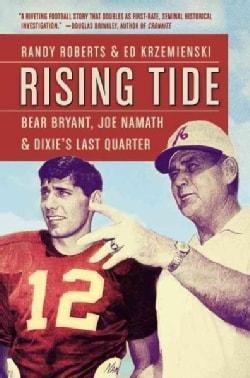 Rising Tide: Bear Bryant, Joe Namath, and Dixie's Last Quarter (Paperback)