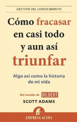 Como fracasar en casi todo y aun asi triunfar / How to Fail at Almost Everything and Still Win Big (Paperback)