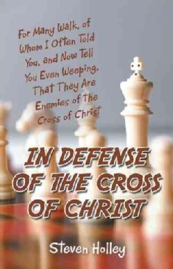 In Defense of the Cross of Christ: For Many Walk, of Whom I Often Told You, and Now Tell You Even Weeping, That T... (Hardcover)