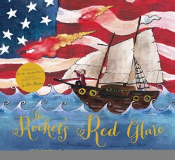 """The Rocket's Red Glare: Celebrating the History of """"The Star Spangled Banner"""""""