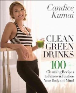 Clean Green Drinks: 100+ Cleansing Recipes to Renew & Restore Your Body and Mind (Hardcover)