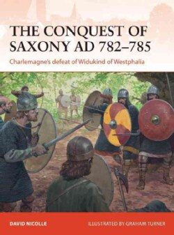The Conquest of Saxony AD 782-785: Charlemagne's Defeat of Widukind of Westphalia (Paperback)