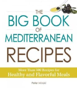 The Big Book of Mediterranean Recipes: More Than 500 Recipes for Healthy and Flavorful Meals (Paperback)