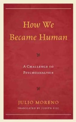 How We Became Human: A Challenge to Psychoanalysis (Hardcover)