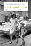 The Good Son: JFK Jr. and the Mother He Loved (Hardcover)