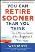 You Can Retire Sooner Than You Think: The 5 Money Secrets of the Happiest Retirees (Paperback)