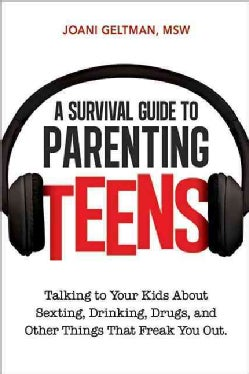 A Survival Guide to Parenting Teens: Talking to Your Kids About Sexting, Drinking, Drugs, and Other Things That F... (Paperback)