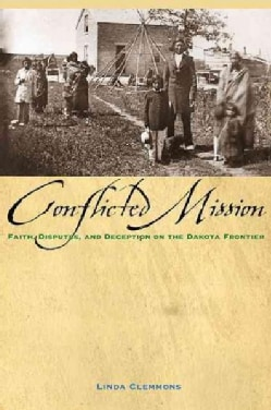 Conflicted Mission: Faith,disputes, and Deception on the Dakota Frontier (Paperback)