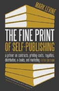 The Fine Print of Self-Publishing: A Primer on Contracts, Printing Costs, Royalties, Distribution, E-Books, and M... (Paperback)