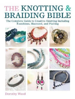 The Knotting & Braiding Bible: The Complete Guide to Creative Knotting Including Kumihimo, Macrame and Plaiting (Paperback)