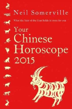 Your Chinese Horoscope 2015: What the Year of the Goat Holds in Store for You (Paperback)