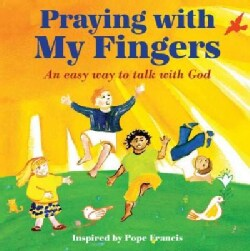Praying With My Fingers: An Easy Way to Talk With God (Board book)