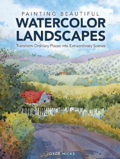 Painting Beautiful Watercolor Landscapes: Transform Ordinary Places into Extraordinary Scenes (Hardcover)