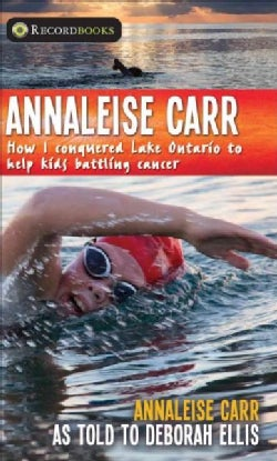 Annaleise Carr: How I Conquered Lake Ontario to Help Kids Battling Cancer (Hardcover)
