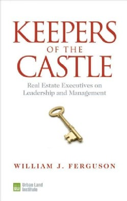 Keepers of the Castle: Real Estate Executives on Leadership and Management (Paperback)