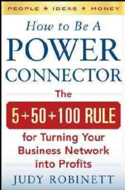 How to Be a Power Connector: The 5+50+100 Rule for Turning Your Business Network into Profits (Hardcover)