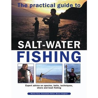 The Practical Guide to Salt-Water Fishing: Expert advice on species, baits, techniques, shore and boat fishing (Hardcover)
