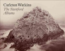 Carleton Watkins: The Stanford Albums (Hardcover)
