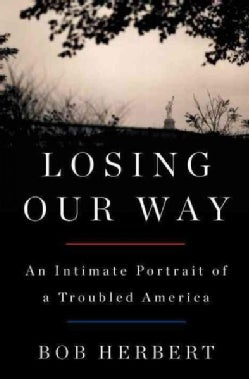 Losing Our Way: An Intimate Portrait of a Troubled America (Hardcover)