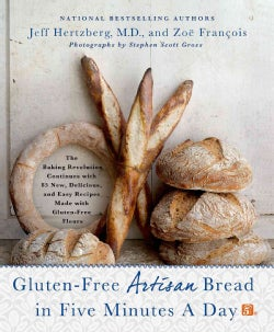 Gluten-free Artisan Bread in Five Minutes a Day: The Baking Revolution Continues with 85 New, Delicious and Easy ... (Hardcover)
