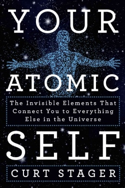 Your Atomic Self: The Invisible Elements That Connect You to Everything Else in the Universe (Hardcover)