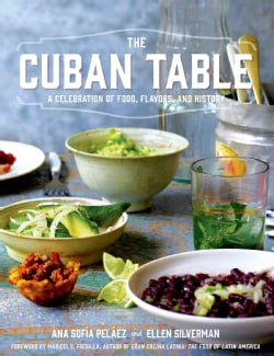 The Cuban Table: A Celebration of Food, Flavors, and History (Hardcover)