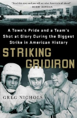 Striking Gridiron: A Town's Pride and a Team's Shot at Glory During the Biggest Strike in American History (Hardcover)