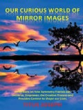 Our Curious World of Mirror Images: Reflections on How Symmetry Frames Our Universe, Empowers the Creative Proces... (Paperback)
