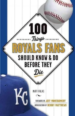 100 Things Royals Fans Should Know & Do Before They Die (Paperback)