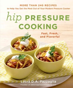 Hip Pressure Cooking: Fast, Fresh, and Flavorful (Hardcover)