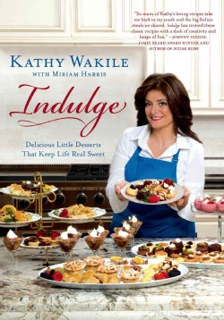 Indulge: Delicious Little Desserts That Keep Life Real Sweet (Hardcover)