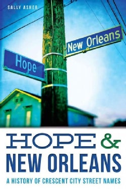 Hope & New Orleans: A History of Crescent City Street Names (Paperback)