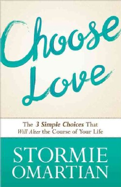 Choose Love: The 3 Simple Choices That Will Alter the Course of Your Life (Paperback)