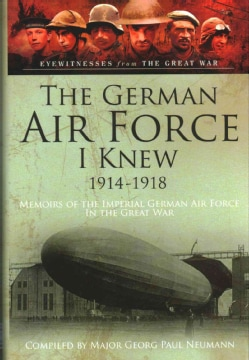 The German Airforce I Knew 1914-1918: Memoirs of the Imperial German Air Force in the Great War: From the Records... (Hardcover)