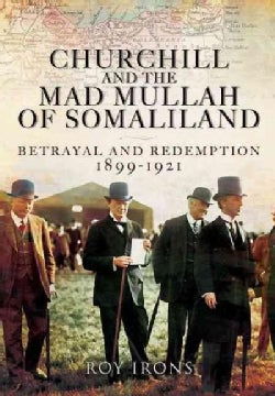 Churchill and the Mad Mullah of Somaliland: Betrayal and Redemption 1899-1921 (Hardcover)