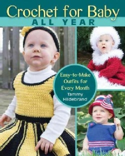 Crochet for Baby All Year: Easy-to-Make Outfits for Every Month (Paperback)