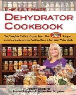 The Ultimate Dehydrator Cookbook: The Complete Guide to Drying Food, Plus 398 Recipes, Including Making Jerky, Fr... (Paperback)